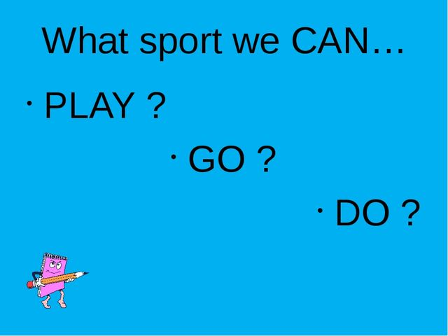 What sport we CAN… PLAY ? GO ? DO ?