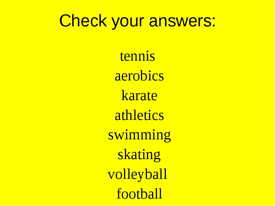 Check your answers: tennis aerobics karate athletics swimming skating volleyb...