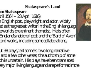Shakespeare's Land William Shakespeare (26 April 1564 – 23 April 1616) was a