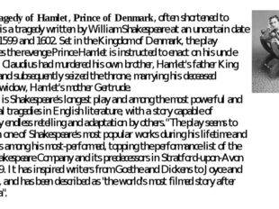 The Tragedy of Hamlet, Prince of Denmark, often shortened to Hamlet, is a tr