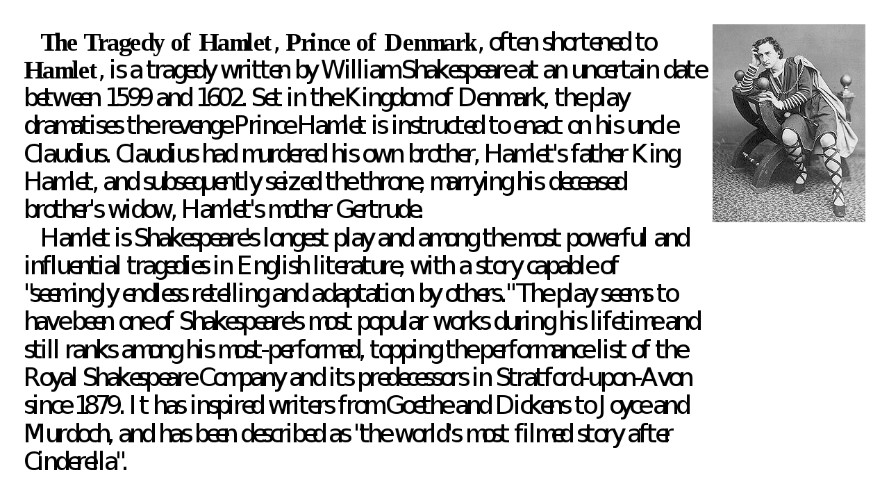 The Tragedy of Hamlet, Prince of Denmark, often shortened to Hamlet, is a tr...
