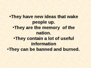 They have new ideas that wake people up. They are the memory of the nation.