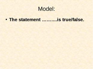Model: The statement ……….is true/false.