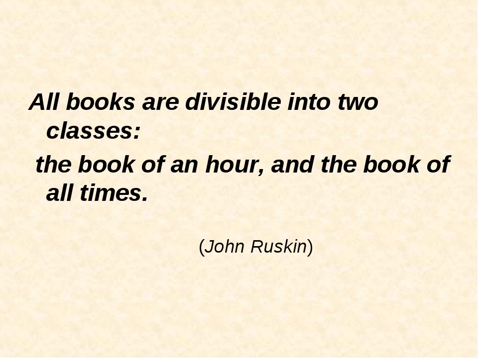 All books are divisible into two classes: the book of an hour, and the book o...