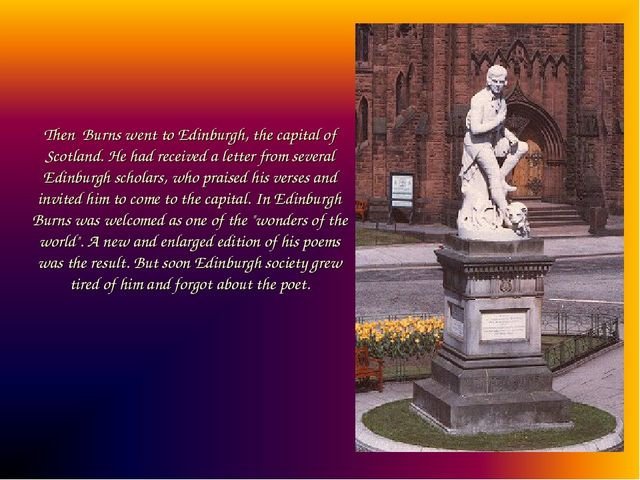 Then Burns went to Edinburgh, the capital of Scotland. He had received a lett...