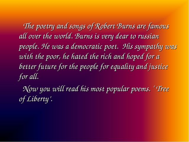 The poetry and songs of Robert Burns are famous all over the world. Burns is...