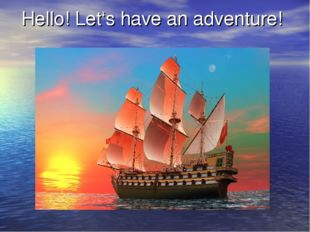 Hello! Let's have an adventure!