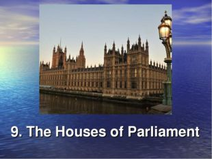 9. The Houses of Parliament