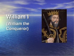 William I (William the Conqueror)