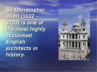 Sir Christopher Wren (1632 – 1723) is one of the most highly acclaimed Englis