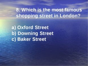 8. Which is the most famous shopping street in London? a) Oxford Street b) Do