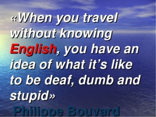 «When you travel without knowing English, you have an idea of what it's like