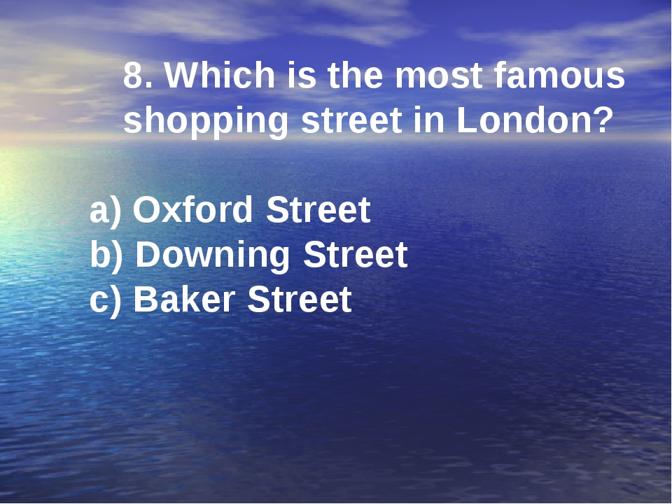 8. Which is the most famous shopping street in London? a) Oxford Street b) Do...