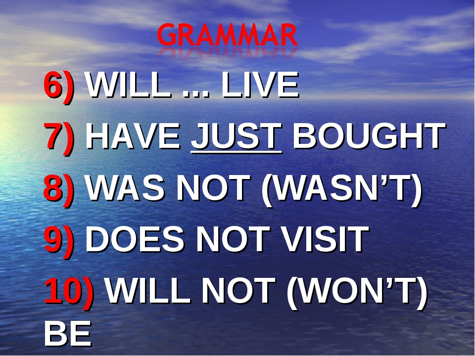6) WILL ... LIVE 7) HAVE JUST BOUGHT 8) WAS NOT (WASN'T) 9) DOES NOT VISIT 10...