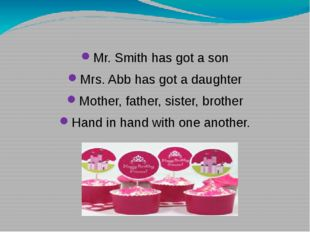 Mr. Smith has got a son Mrs. Abb has got a daughter Mother, father, sister,