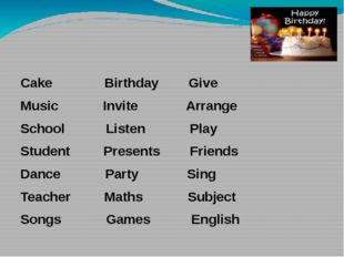 Cake Birthday Give Music Invite Arrange School Listen Play Student Presents