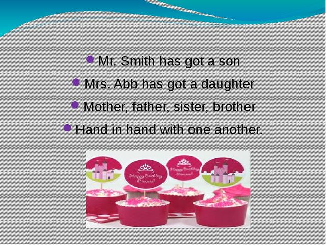 Mr. Smith has got a son Mrs. Abb has got a daughter Mother, father, sister,...