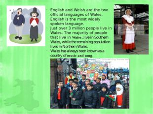English and Welsh are the two official languages of Wales. English is the mos