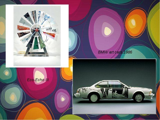 Eco-Echo III BMW art cars.1986