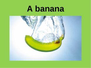 A banana