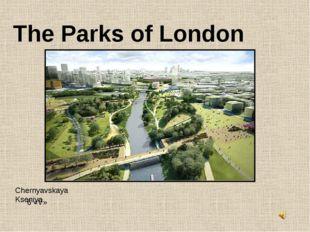 Chernyavskaya Kseniya The Parks of London 6 «V»