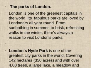 The parks of London. London is one of the greenest capitals in the world. It