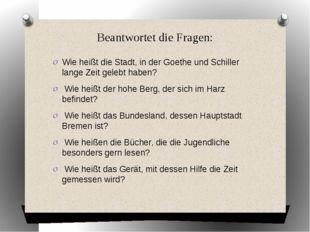 Beantwortet die Fragen: Wie heißt die Stadt, in der Goethe und Schiller lange