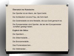 Übersetzt ins Russische: Der Sportler ist ein Mann, der Sport treibt. Die Sch