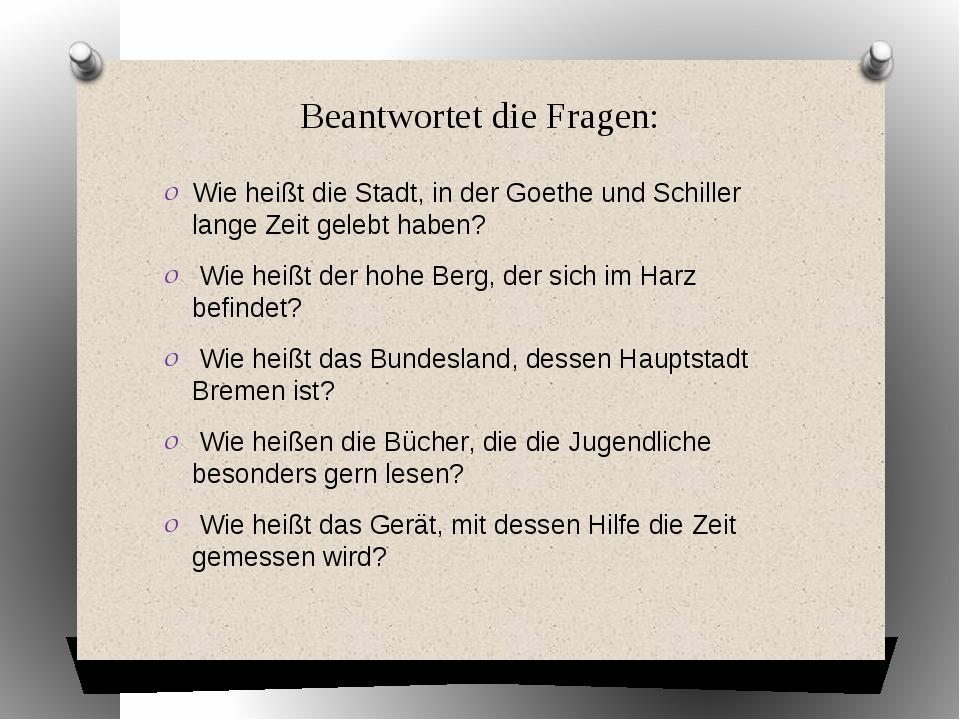 Beantwortet die Fragen: Wie heißt die Stadt, in der Goethe und Schiller lange...