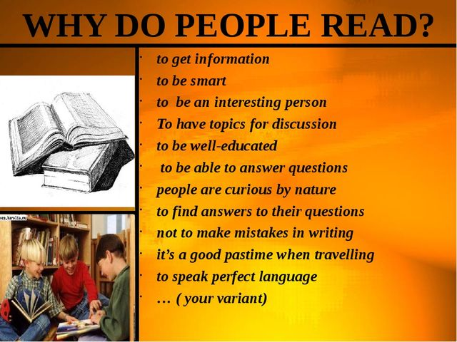 to get information to be smart to be an interesting person To have topics for...
