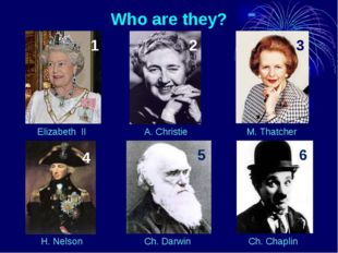 Who are they? Elizabeth II A. Christie M. Thatcher H. Nelson Ch. Darwin Ch. C
