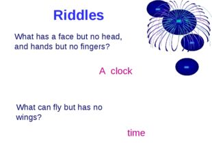 Riddles What has a face but no head, and hands but no fingers? A clock What c