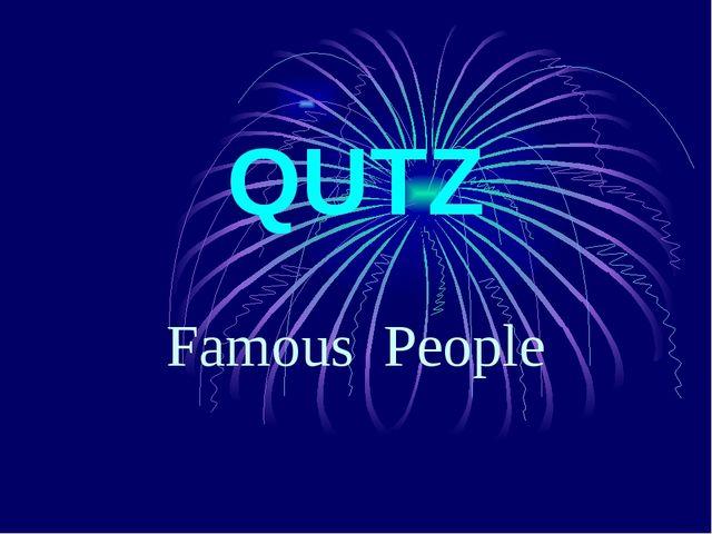 QUTZ Famous People