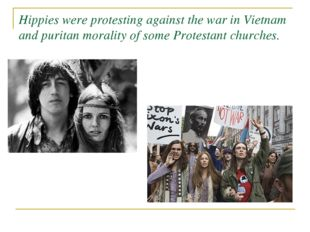 Hippies were protesting against the war in Vietnam and puritan morality of so