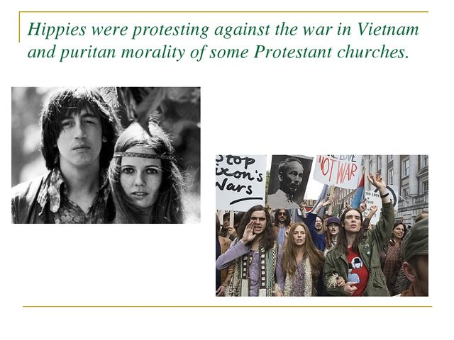 Hippies were protesting against the war in Vietnam and puritan morality of so...