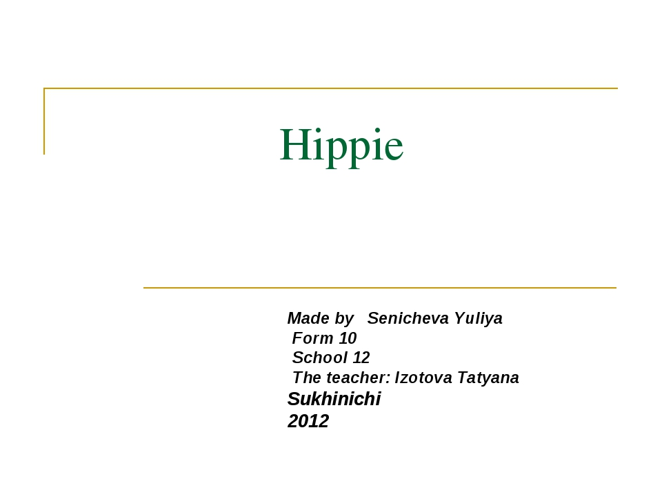 Hippie Made by Senicheva Yuliya Form 10 School 12 The teacher: Izotova Tatyan...