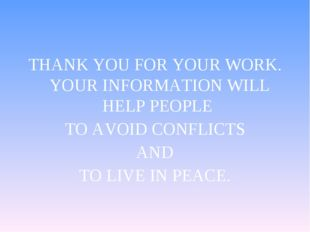 THANK YOU FOR YOUR WORK. YOUR INFORMATION WILL HELP PEOPLE TO AVOID CONFLICTS