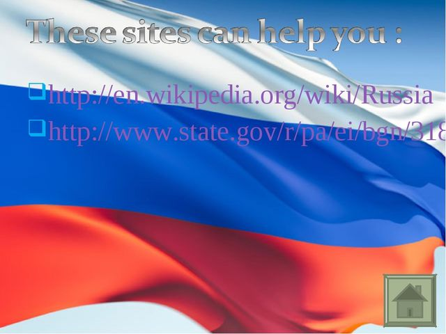http://en.wikipedia.org/wiki/Russia http://www.state.gov/r/pa/ei/bgn/3183.htm