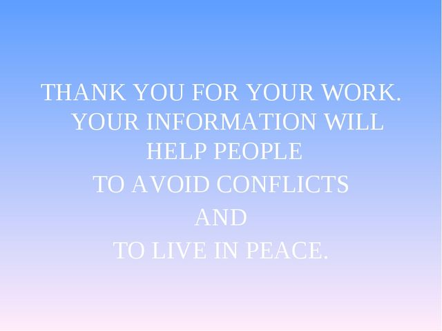 THANK YOU FOR YOUR WORK. YOUR INFORMATION WILL HELP PEOPLE TO AVOID CONFLICTS...