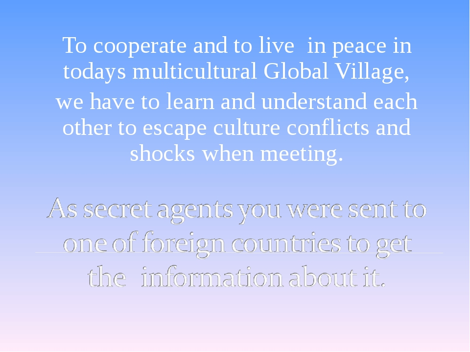To cooperate and to live in peace in todays multicultural Global Village, we...