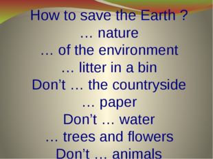 How to save the Earth ? … nature … of the environment … litter in a bin Don't