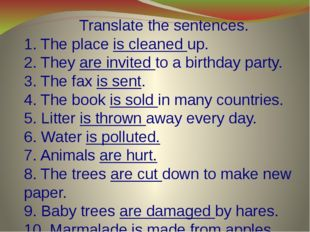 Translate the sentences. 1. The place is cleaned up. 2. They are invited to
