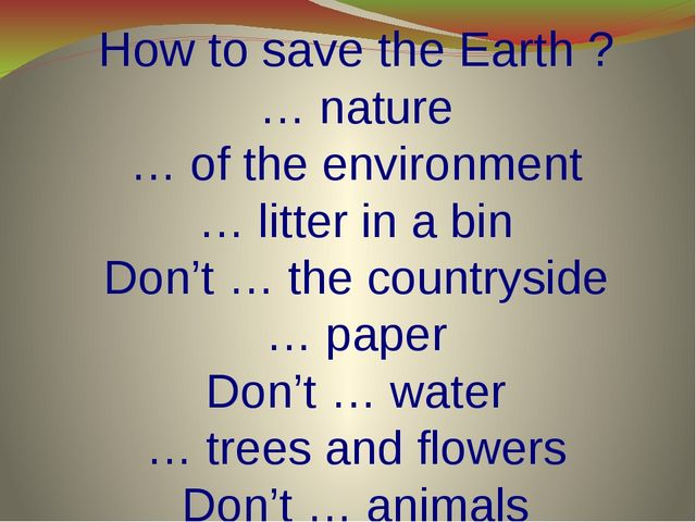 How to save the Earth ? … nature … of the environment … litter in a bin Don't...