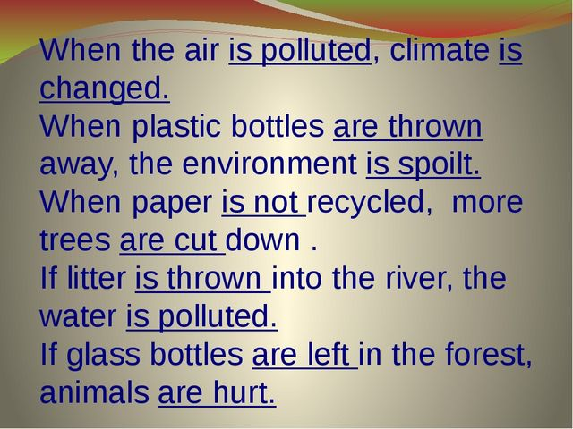 When the air is polluted, climate is changed. When plastic bottles are thrown...
