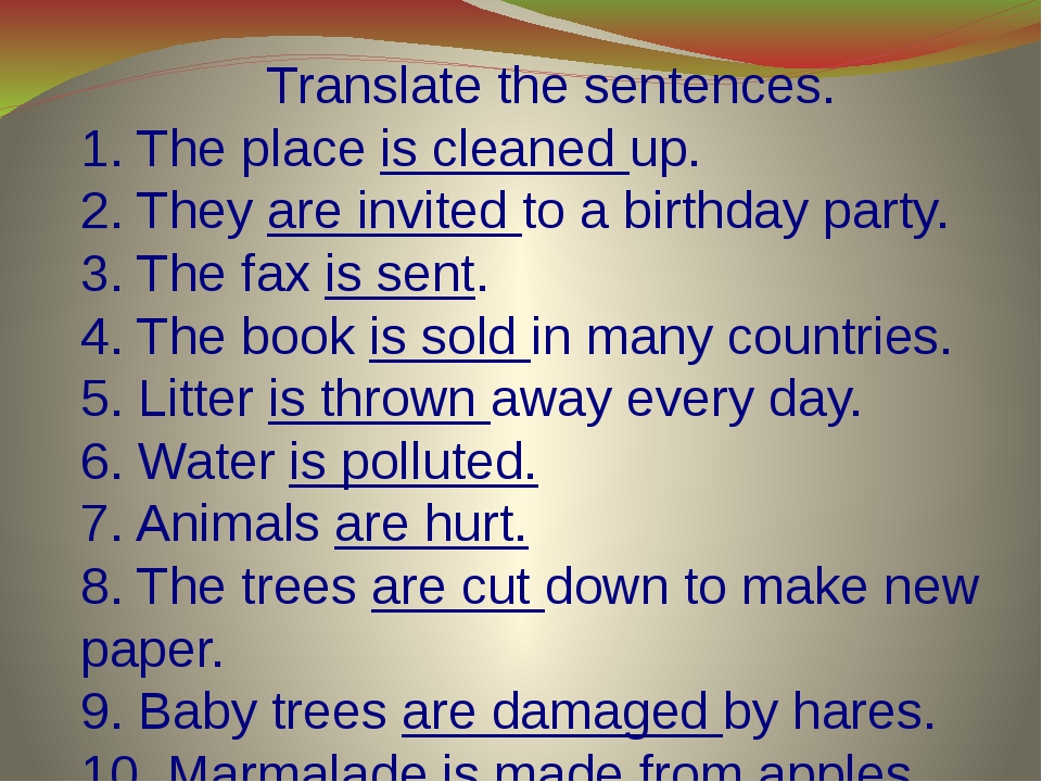 Translate the sentences. 1. The place is cleaned up. 2. They are invited to...