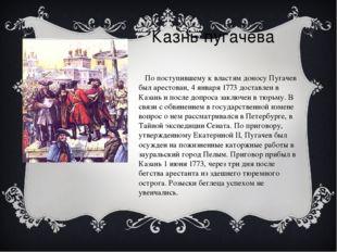 Казнь пугачева По поступившему к властям доносу Пугачев был арестован, 4 я
