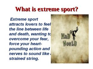 What is extreme sport? Extreme sport attracts lovers to feel the line between