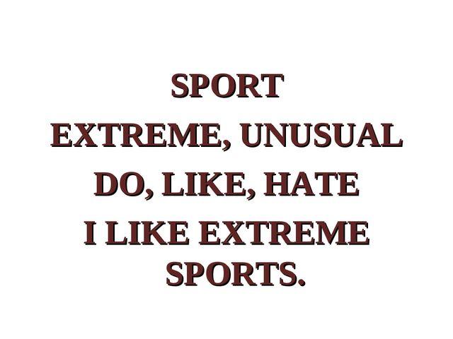 SPORT EXTREME, UNUSUAL DO, LIKE, HATE I LIKE EXTREME SPORTS.