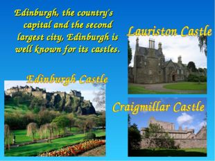 Edinburgh, the country's capital and the second largest city, Edinburgh is we
