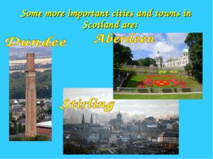 Some more important cities and towns in Scotland are: